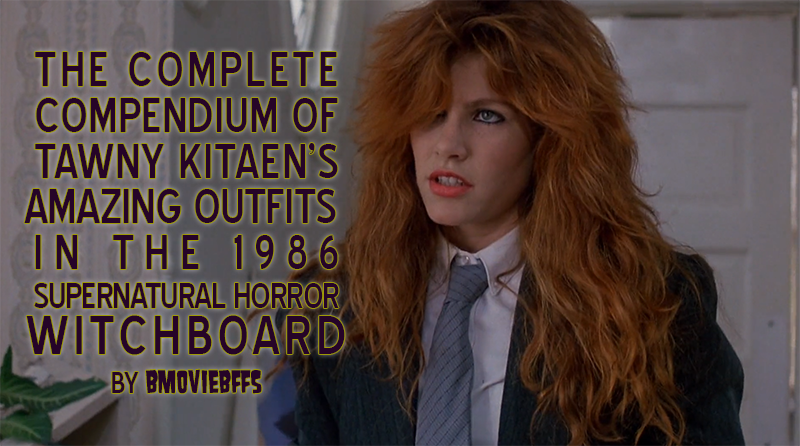 the complete compendium of Tawny Kitaen's amazing outfits in the 1986 supernatural horror Witchboard